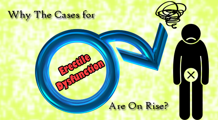 Why The Cases for Erectile Dysfunction Are On Rise?