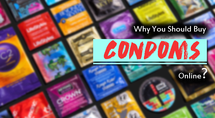 Why You Should Buy Condoms Online?